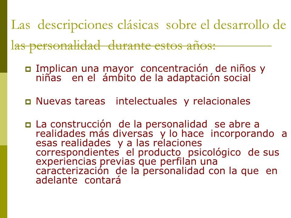 Las descripciones clásicas sobre el desarrollo de las personalidad durante estos años: