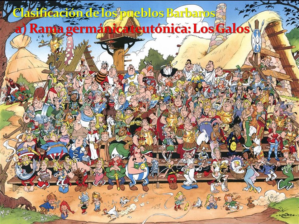 Clasificación de los pueblos Barbaros a) Rama germánica teutónica: Los Galos