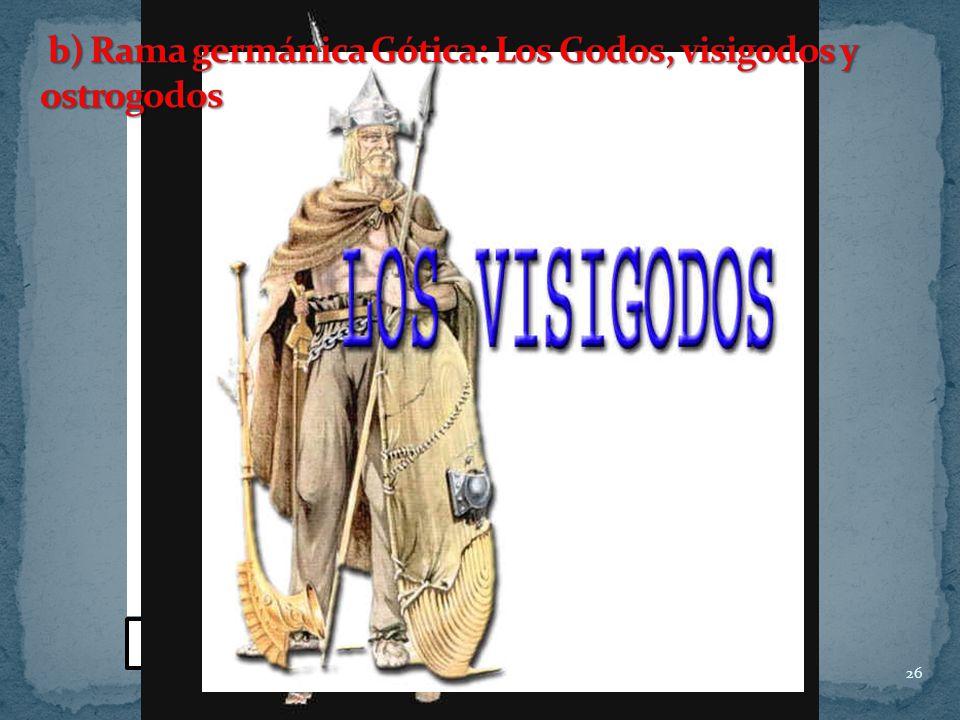 b) Rama germánica Gótica: Los Godos, visigodos y ostrogodos
