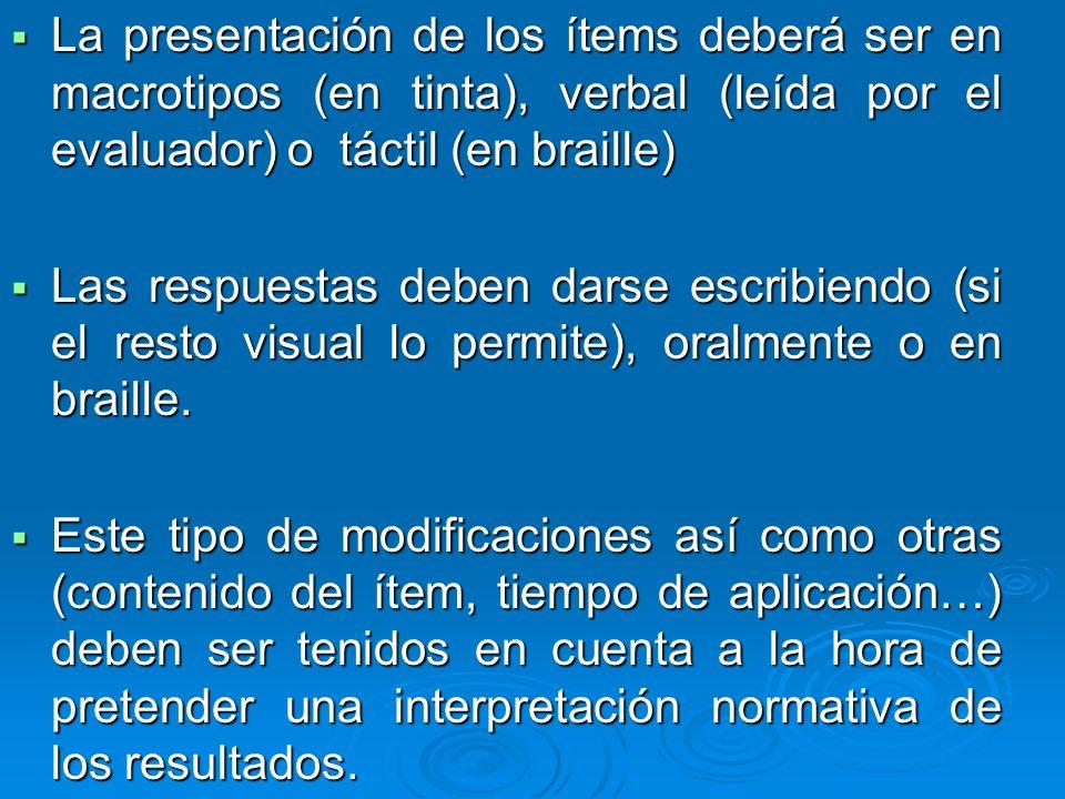 La presentación de los ítems deberá ser en macrotipos (en tinta), verbal (leída por el evaluador) o táctil (en braille)