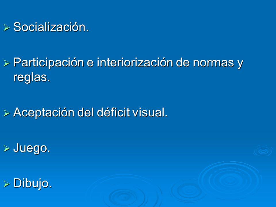 Socialización. Participación e interiorización de normas y reglas. Aceptación del déficit visual. Juego.