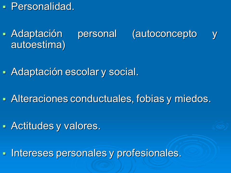 Personalidad. Adaptación personal (autoconcepto y autoestima) Adaptación escolar y social. Alteraciones conductuales, fobias y miedos.