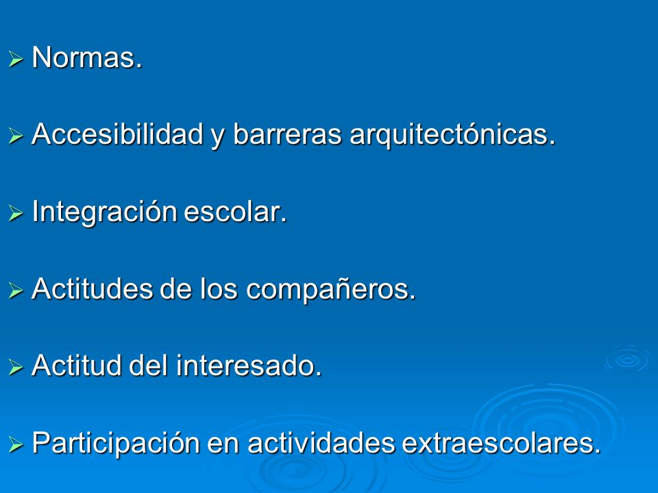 Normas. Accesibilidad y barreras arquitectónicas. Integración escolar. Actitudes de los compañeros.