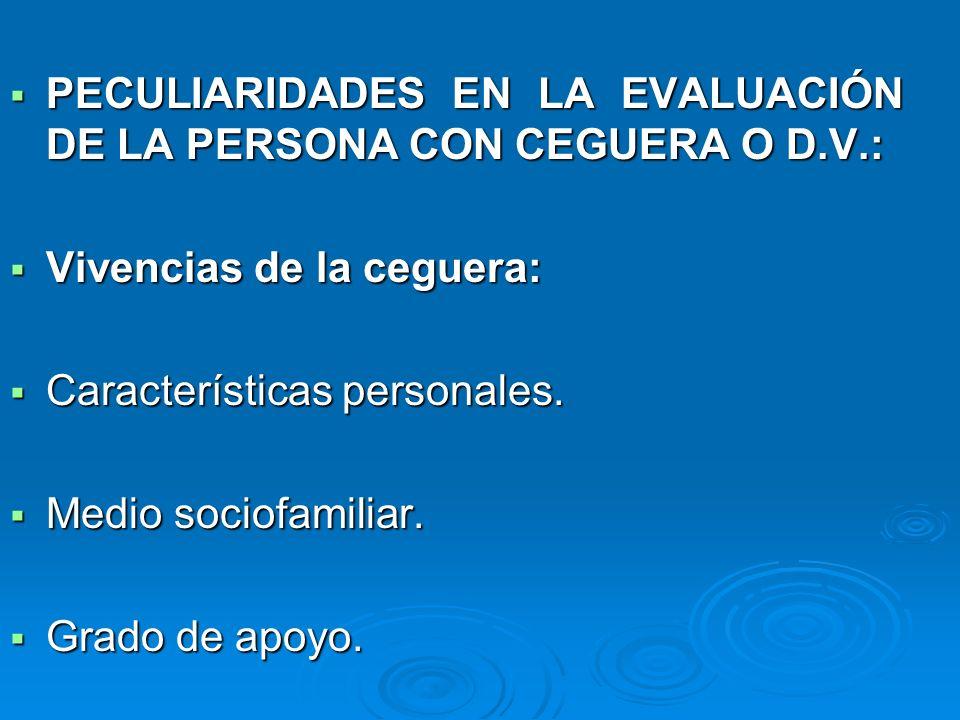 PECULIARIDADES EN LA EVALUACIÓN DE LA PERSONA CON CEGUERA O D.V.: