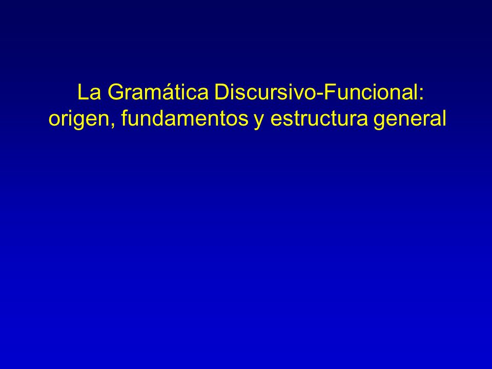 La Gramática Discursivo-Funcional: origen, fundamentos y estructura general