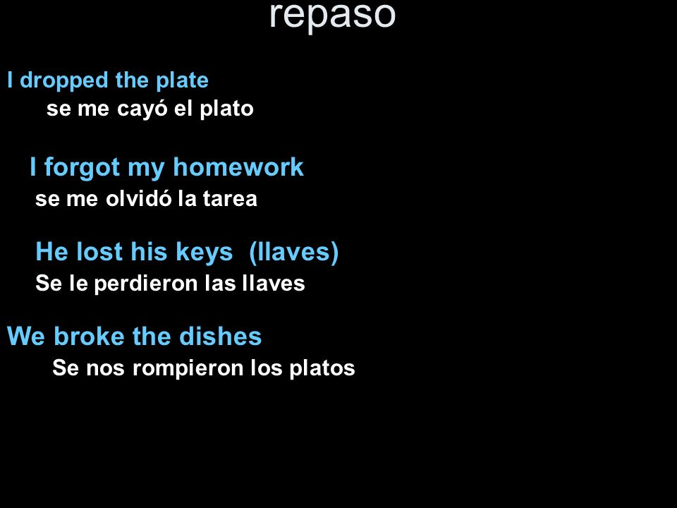 repaso I forgot my homework He lost his keys (llaves)