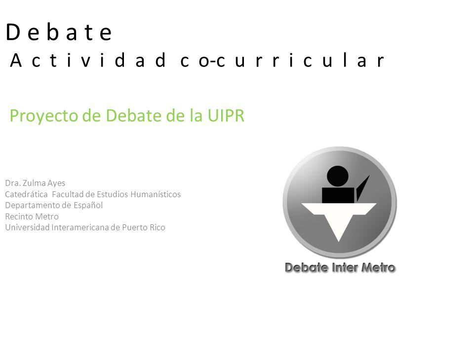 D e b a t e A c t i v i d a d c o-c u r r i c u l a r Proyecto de Debate de la UIPR