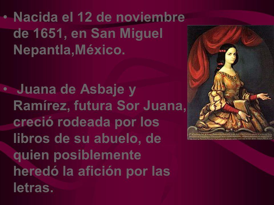 Nacida el 12 de noviembre de 1651, en San Miguel Nepantla,México.