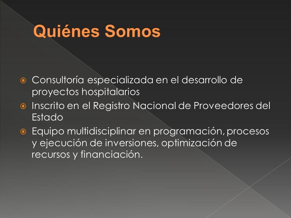 Quiénes Somos Consultoría especializada en el desarrollo de proyectos hospitalarios. Inscrito en el Registro Nacional de Proveedores del Estado.