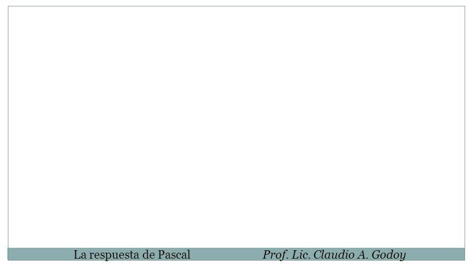 La respuesta de Pascal Prof. Lic. Claudio A. Godoy