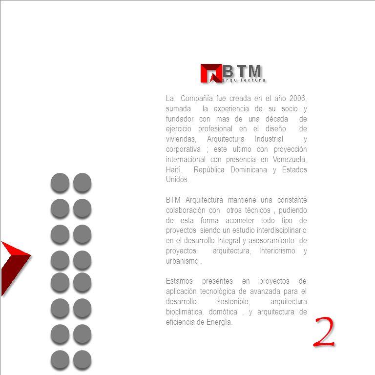 La Compañía fue creada en el año 2006, sumada la experiencia de su socio y fundador con mas de una década de ejercicio profesional en el diseño de viviendas, Arquitectura Industrial y corporativa ; este ultimo con proyección internacional con presencia en Venezuela, Haití, República Dominicana y Estados Unidos.