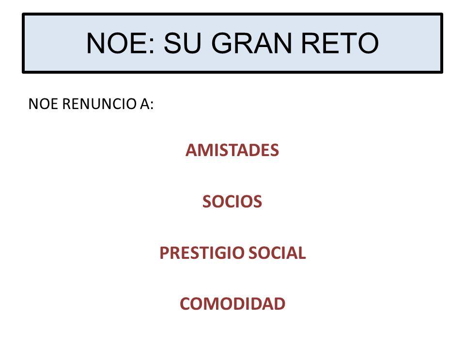 NOE: SU GRAN RETO AMISTADES SOCIOS PRESTIGIO SOCIAL COMODIDAD