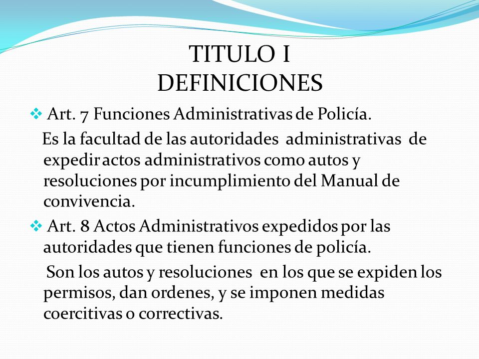 TITULO I DEFINICIONES Art. 7 Funciones Administrativas de Policía.