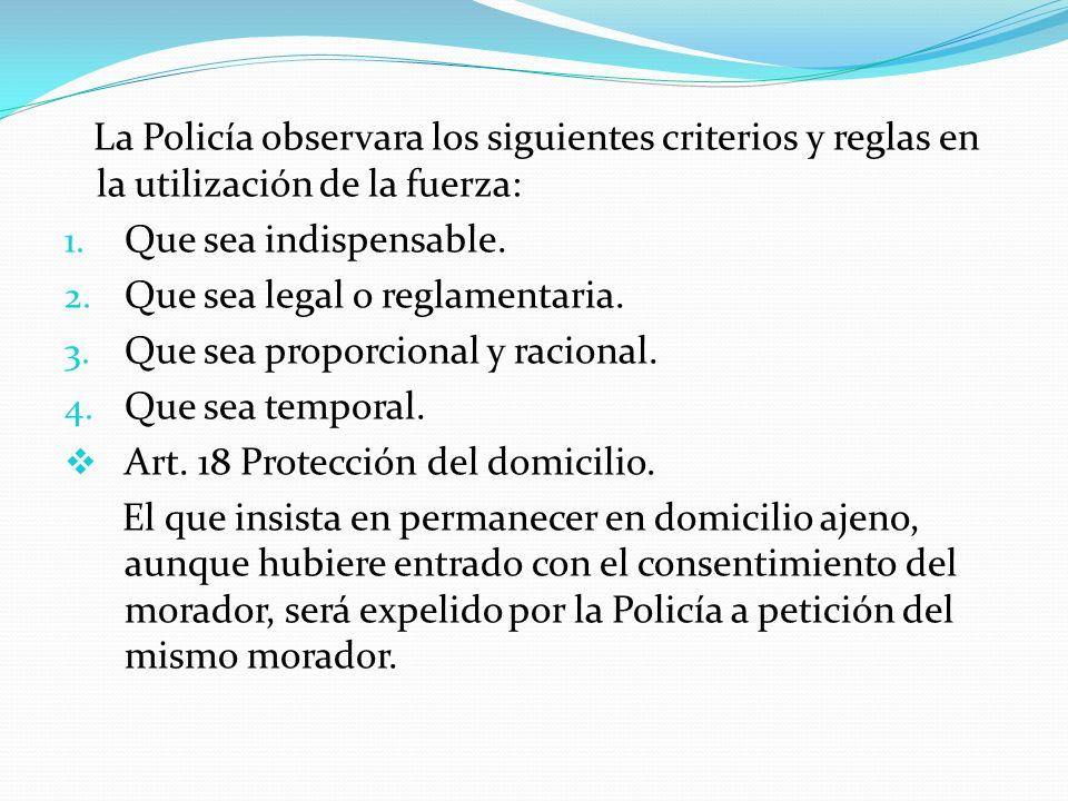 La Policía observara los siguientes criterios y reglas en la utilización de la fuerza:
