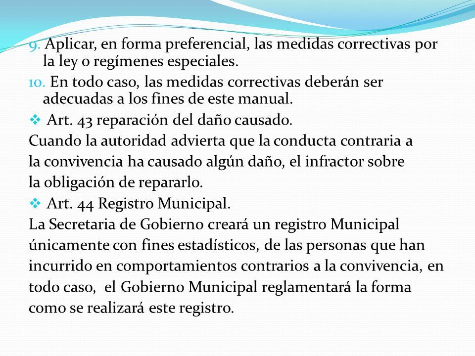 9. Aplicar, en forma preferencial, las medidas correctivas por la ley o regímenes especiales.