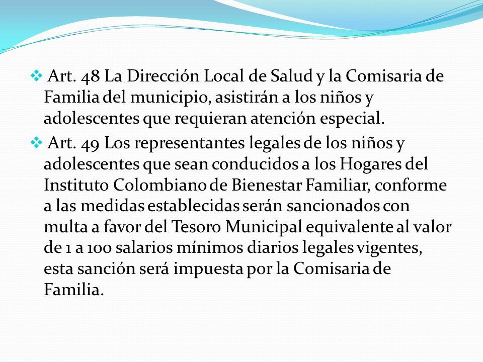 Art. 48 La Dirección Local de Salud y la Comisaria de Familia del municipio, asistirán a los niños y adolescentes que requieran atención especial.