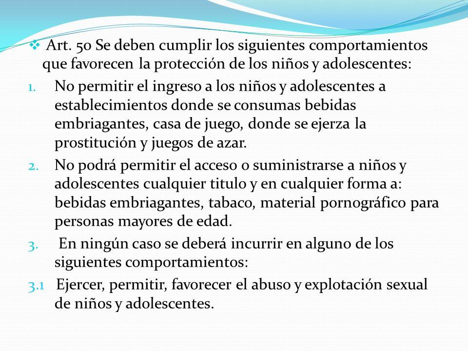 Art. 50 Se deben cumplir los siguientes comportamientos que favorecen la protección de los niños y adolescentes: