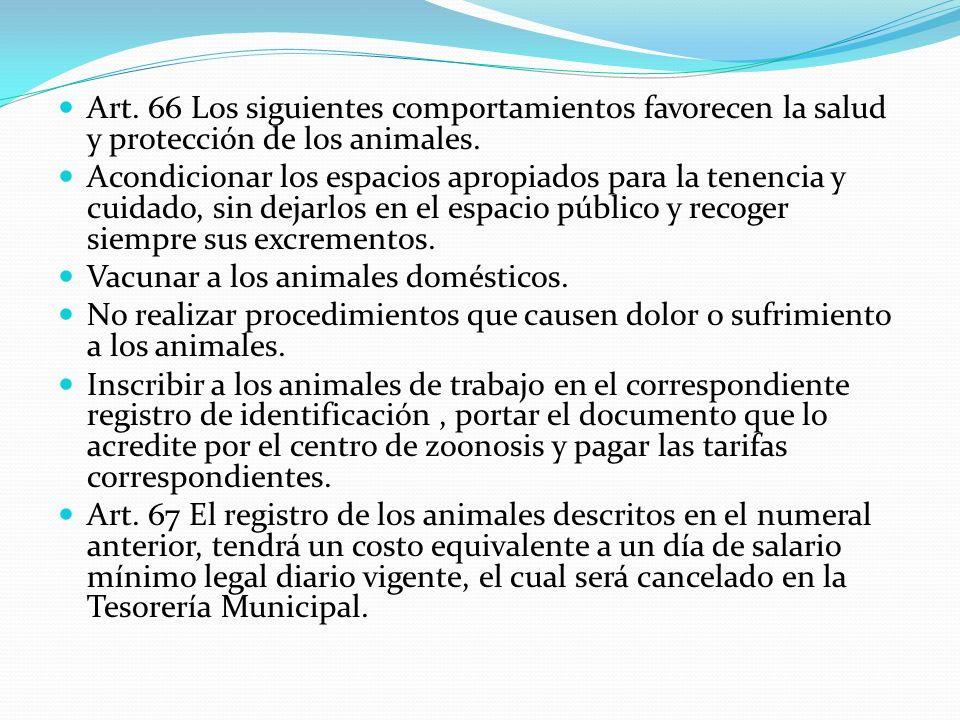 Art. 66 Los siguientes comportamientos favorecen la salud y protección de los animales.