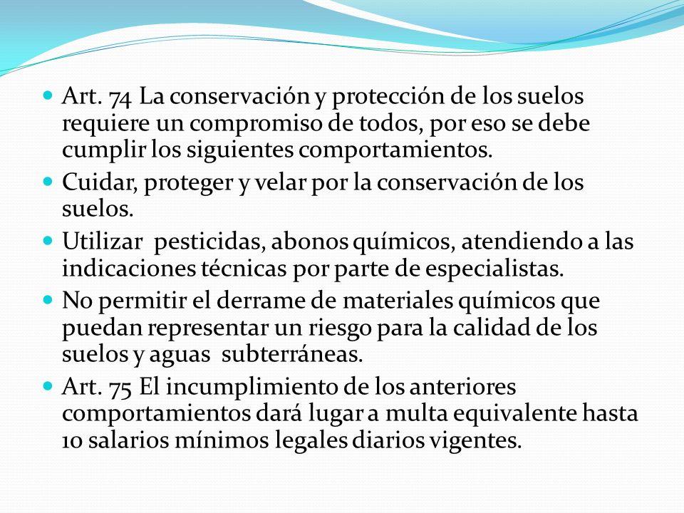 Art. 74 La conservación y protección de los suelos requiere un compromiso de todos, por eso se debe cumplir los siguientes comportamientos.