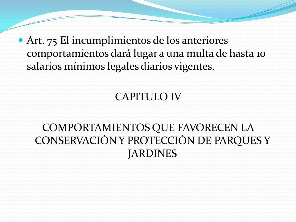 Art. 75 El incumplimientos de los anteriores comportamientos dará lugar a una multa de hasta 10 salarios mínimos legales diarios vigentes.