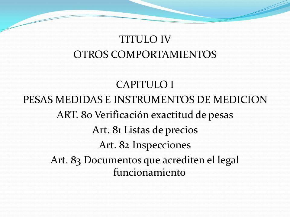 TITULO IV OTROS COMPORTAMIENTOS CAPITULO I PESAS MEDIDAS E INSTRUMENTOS DE MEDICION ART.