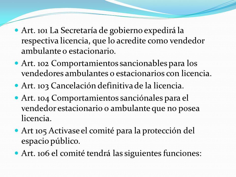 Art. 101 La Secretaría de gobierno expedirá la respectiva licencia, que lo acredite como vendedor ambulante o estacionario.