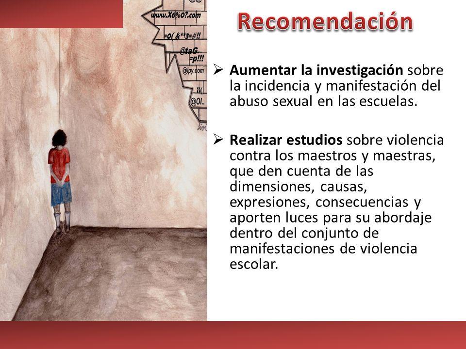 RecomendaciónAumentar la investigación sobre la incidencia y manifestación del abuso sexual en las escuelas.