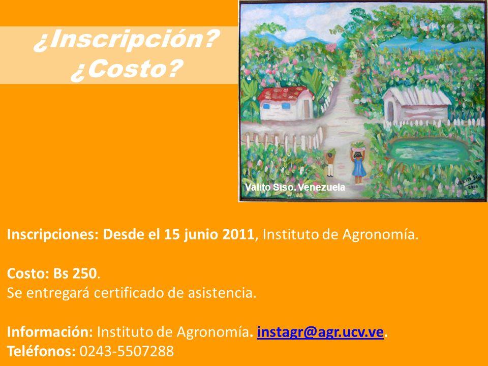 ¿Inscripción ¿Costo Valito Siso. Venezuela. Inscripciones: Desde el 15 junio 2011, Instituto de Agronomía.