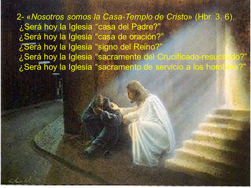 2- «Nosotros somos la Casa-Templo de Cristo» (Hbr. 3. 6).