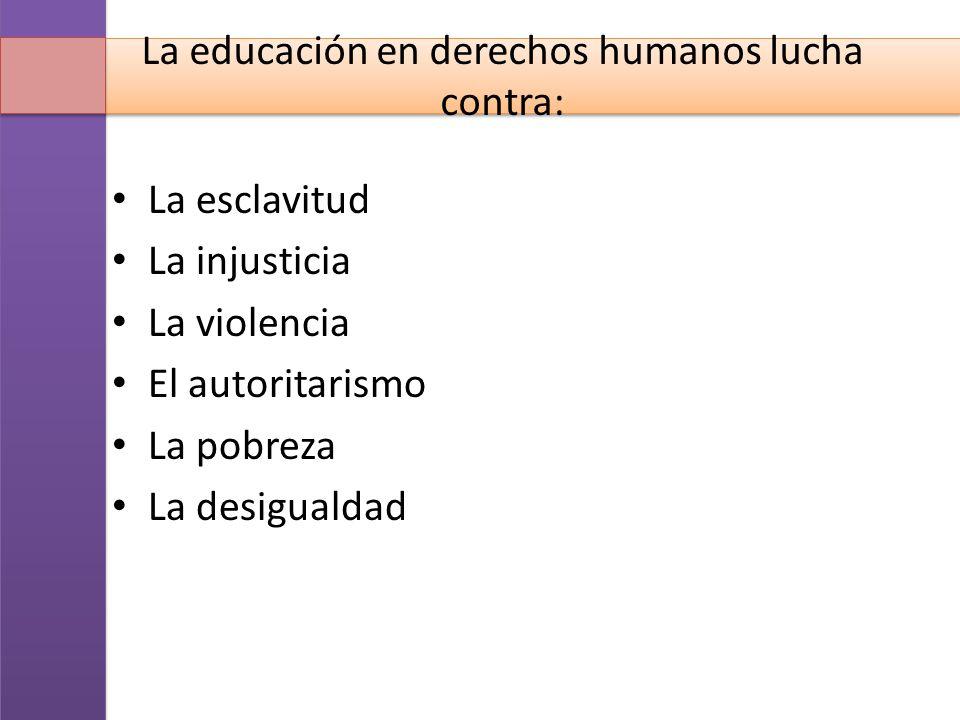 La educación en derechos humanos lucha contra: