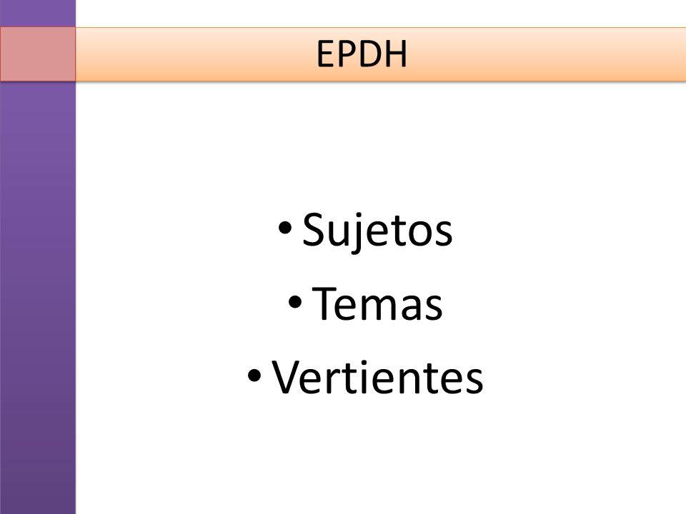 EPDH Sujetos Temas Vertientes