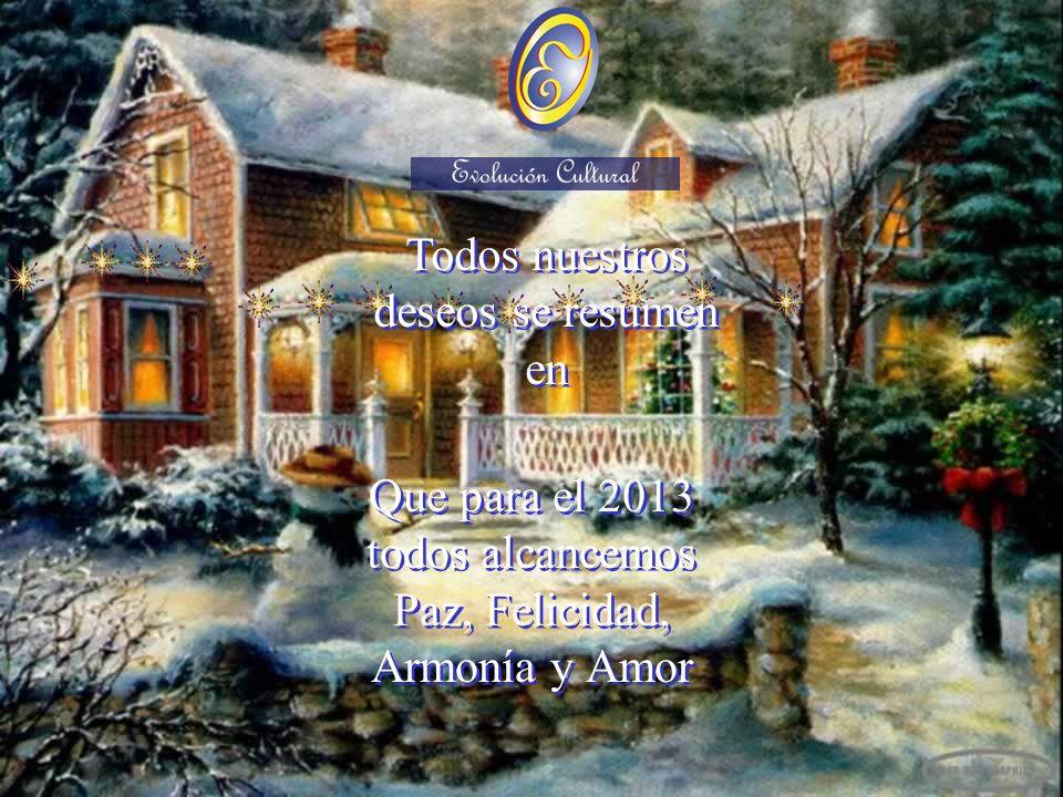 Que para el 2013 todos alcancemos Paz, Felicidad, Armonía y Amor