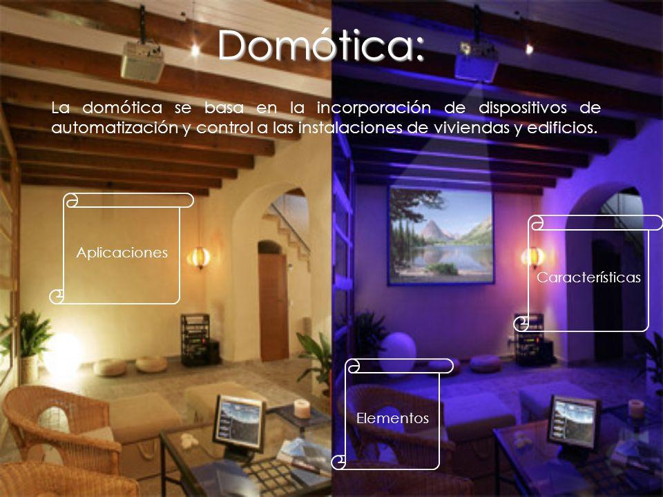 Domótica: La domótica se basa en la incorporación de dispositivos de automatización y control a las instalaciones de viviendas y edificios.
