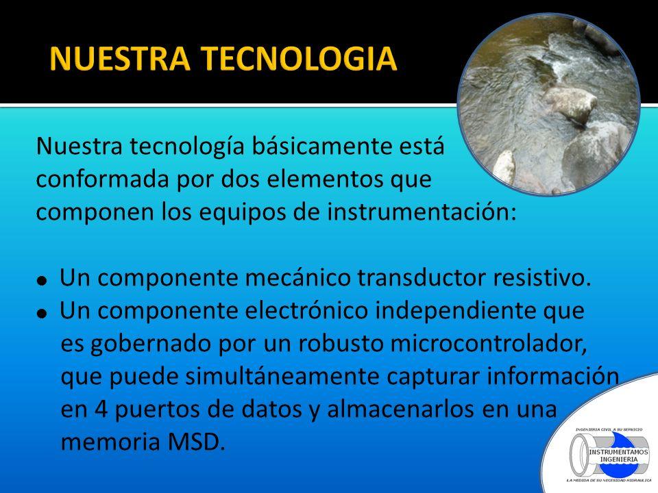 NUESTRA TECNOLOGIA Nuestra tecnología básicamente está