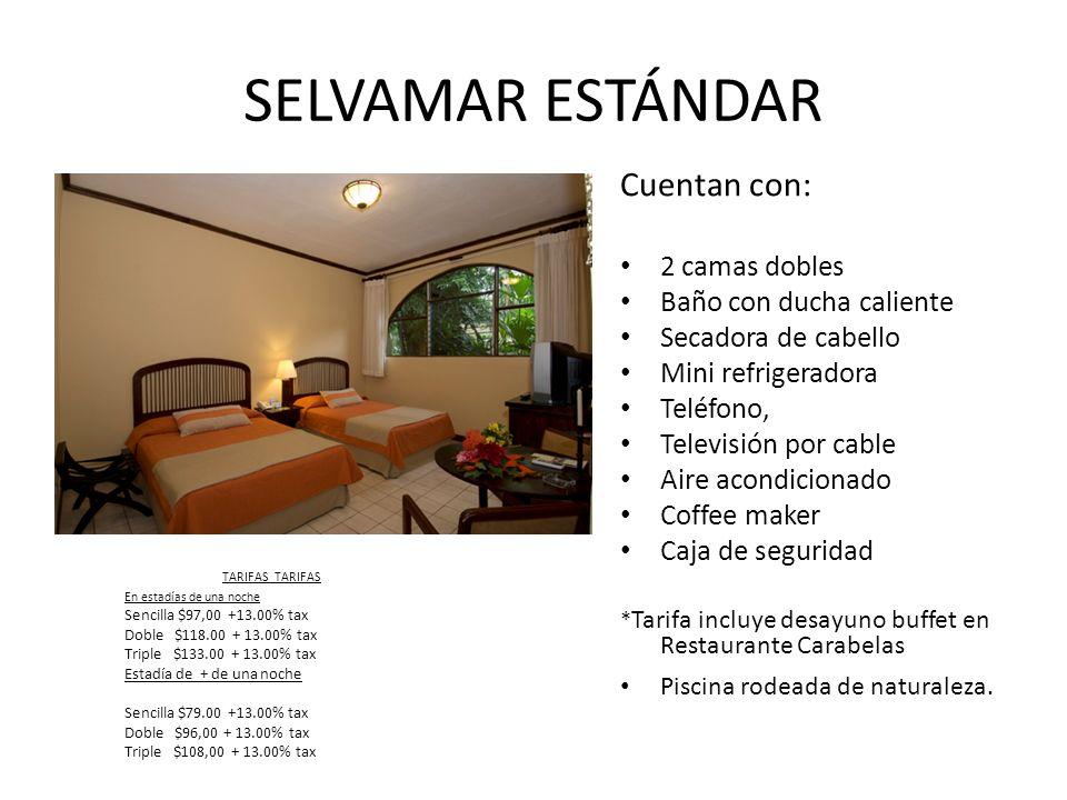 SELVAMAR ESTÁNDAR Cuentan con: 2 camas dobles Baño con ducha caliente