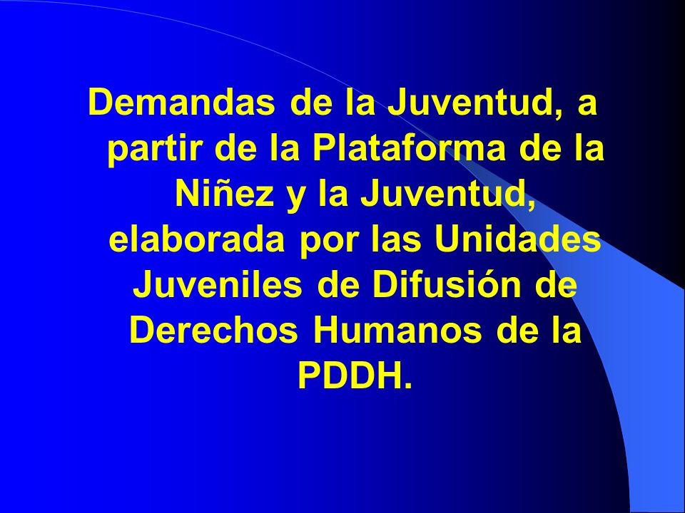 Demandas de la Juventud, a partir de la Plataforma de la Niñez y la Juventud, elaborada por las Unidades Juveniles de Difusión de Derechos Humanos de la PDDH.