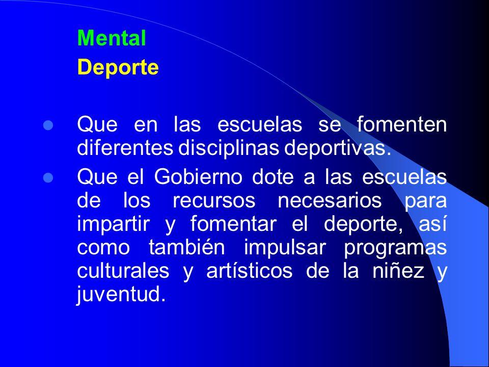 Mental Deporte. Que en las escuelas se fomenten diferentes disciplinas deportivas.