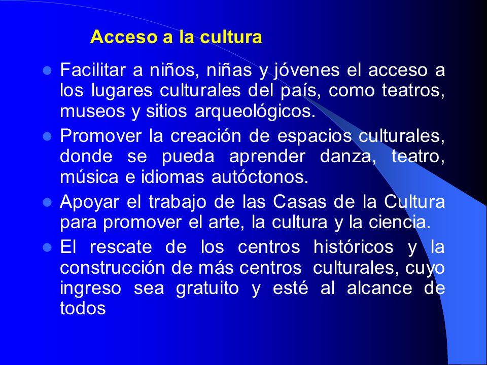 Acceso a la culturaFacilitar a niños, niñas y jóvenes el acceso a los lugares culturales del país, como teatros, museos y sitios arqueológicos.