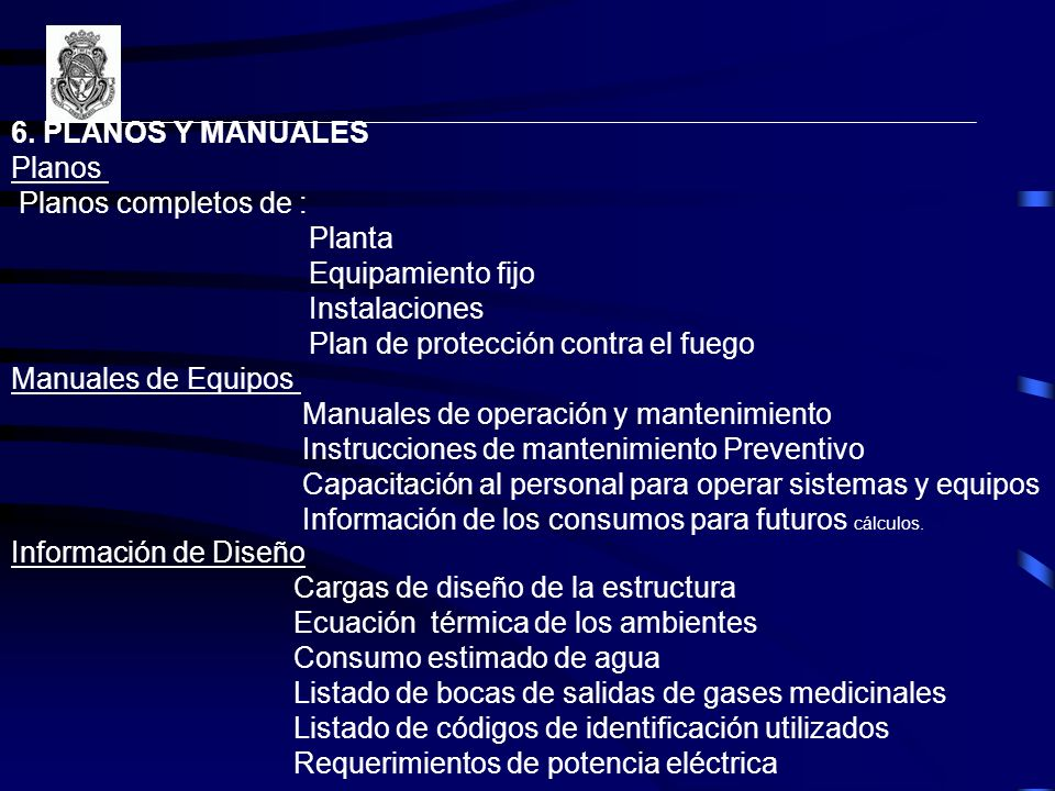 6. PLANOS Y MANUALES Planos. Planos completos de : Planta. Equipamiento fijo. Instalaciones. Plan de protección contra el fuego.
