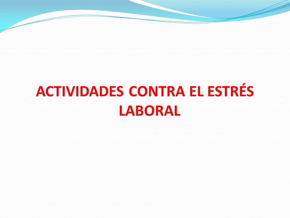 ACTIVIDADES CONTRA EL ESTRÉS LABORAL