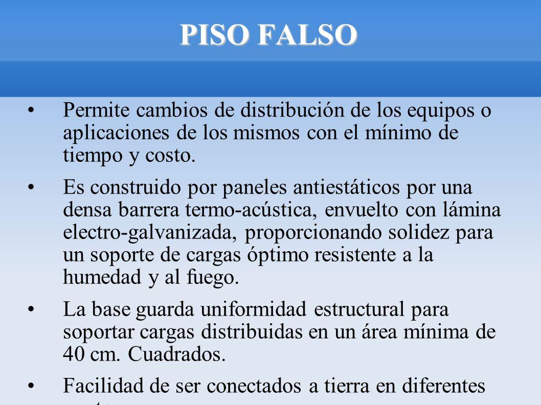 PISO FALSO Permite cambios de distribución de los equipos o aplicaciones de los mismos con el mínimo de tiempo y costo.
