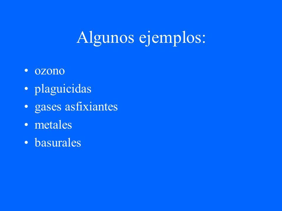Algunos ejemplos: ozono plaguicidas gases asfixiantes metales
