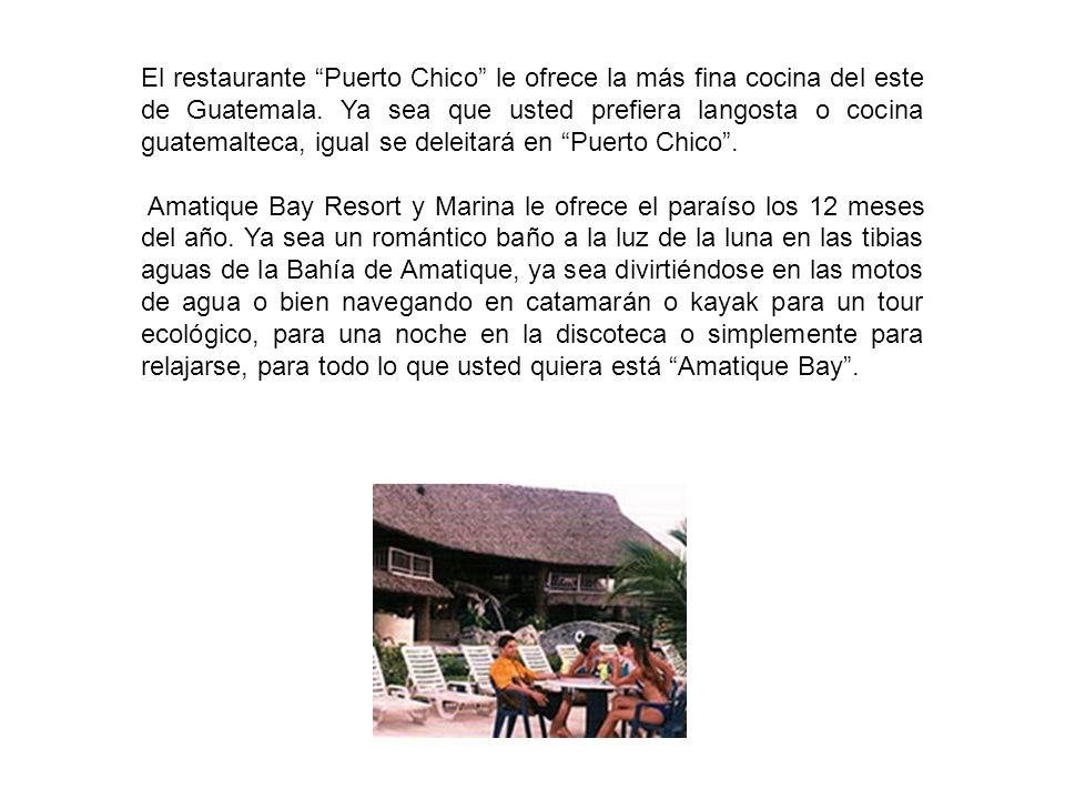 El restaurante Puerto Chico le ofrece la más fina cocina del este de Guatemala. Ya sea que usted prefiera langosta o cocina guatemalteca, igual se deleitará en Puerto Chico .
