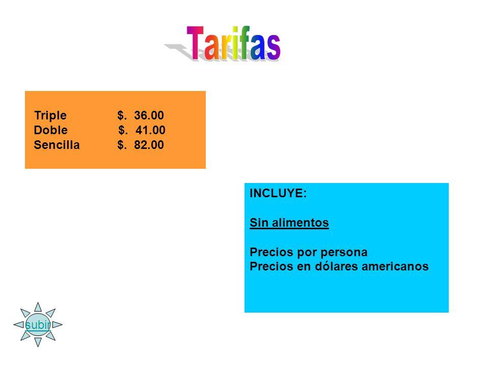 Tarifas Triple $. 36.00 Doble $. 41.00 Sencilla $. 82.00 INCLUYE: