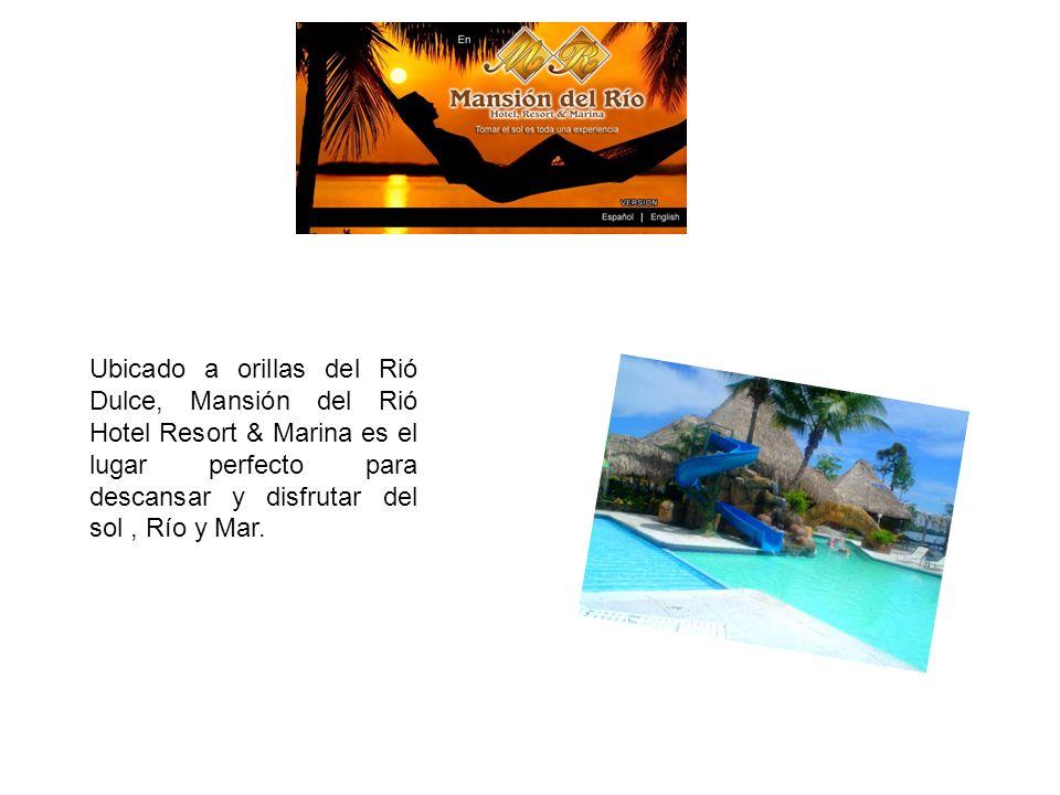 Ubicado a orillas del Rió Dulce, Mansión del Rió Hotel Resort & Marina es el lugar perfecto para descansar y disfrutar del sol , Río y Mar.