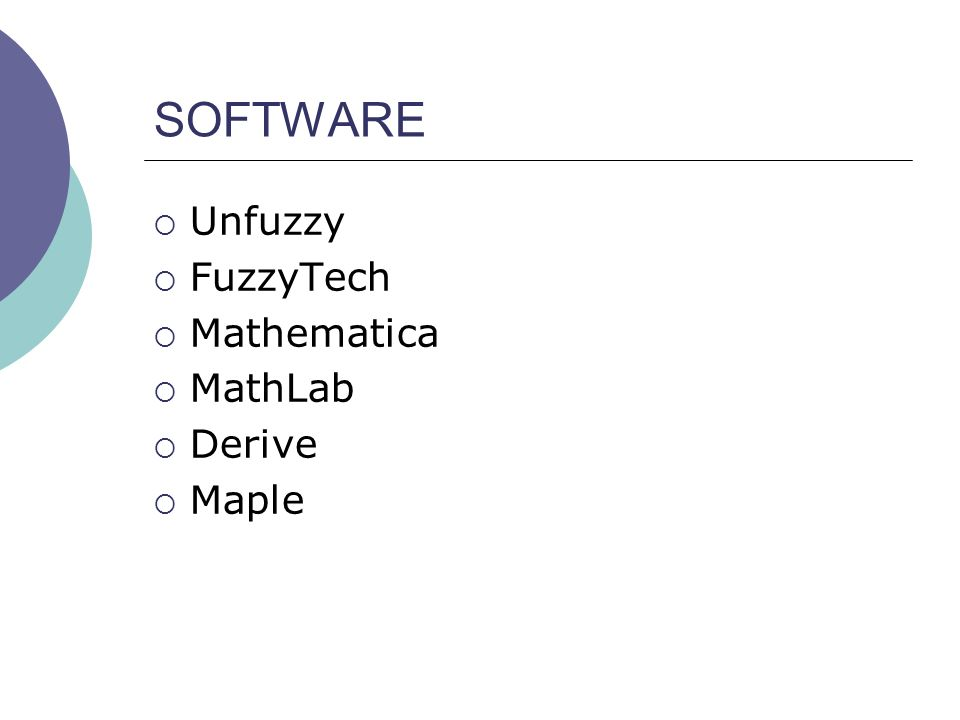 SOFTWARE Unfuzzy FuzzyTech Mathematica MathLab Derive Maple