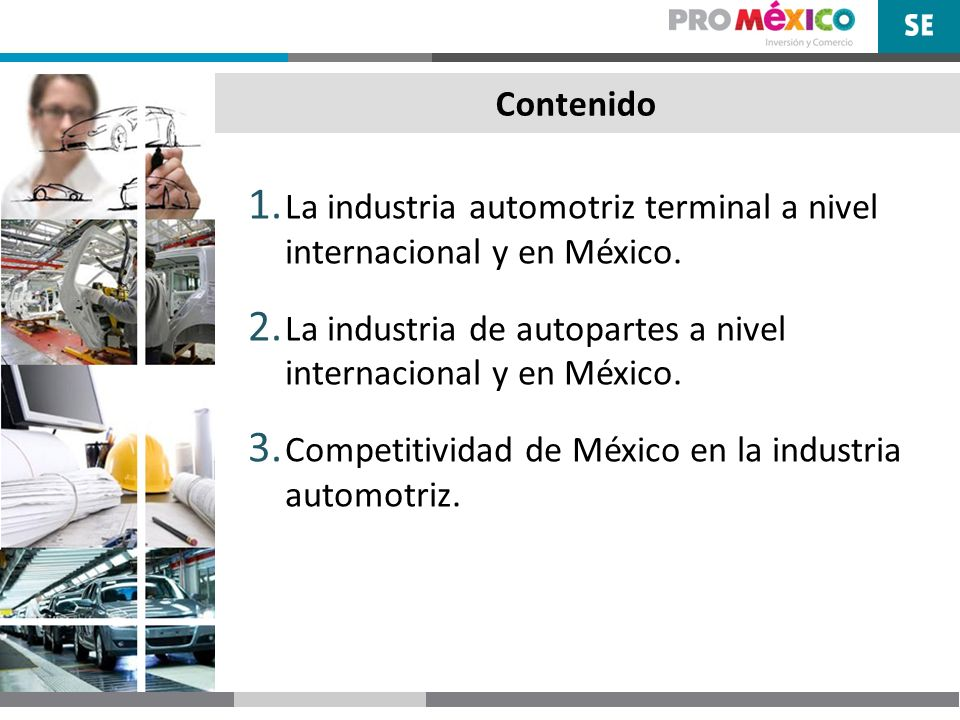 ContenidoLa industria automotriz terminal a nivel internacional y en México. La industria de autopartes a nivel internacional y en México.