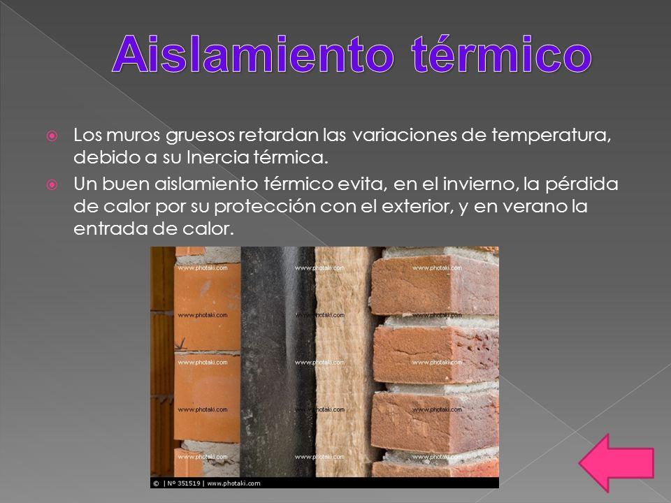 Aislamiento térmicoLos muros gruesos retardan las variaciones de temperatura, debido a su Inercia térmica.