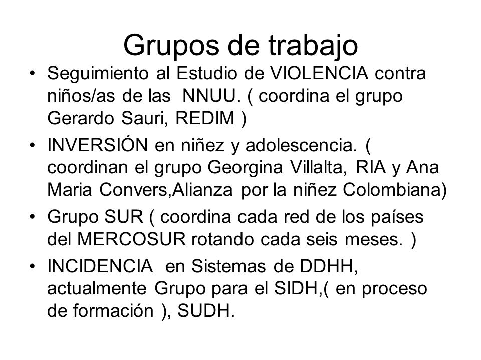 Grupos de trabajo Seguimiento al Estudio de VIOLENCIA contra niños/as de las NNUU. ( coordina el grupo Gerardo Sauri, REDIM )