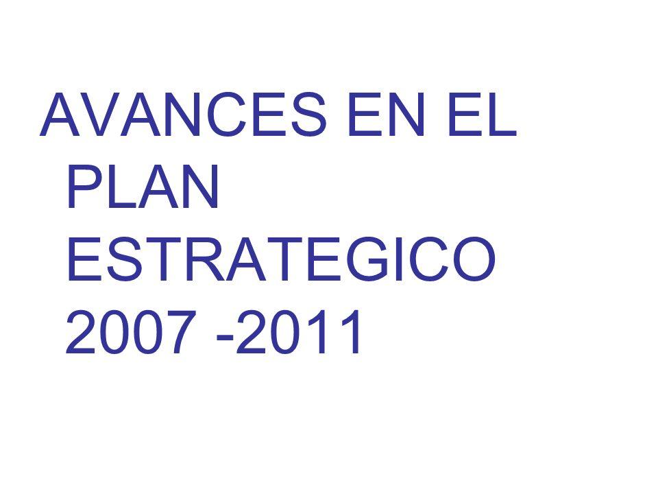 AVANCES EN EL PLAN ESTRATEGICO 2007 -2011